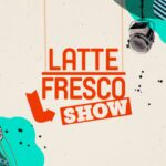 Largo Venue di Roma, Latte Fresco Show